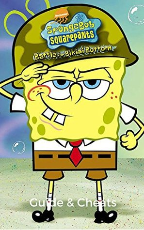 The NEW Complete Guide to: SpongeBob Square Pants: Battle for Bikini Bottom Game Cheats AND Guide with Tips & Tricks, Strategy, Walkthrough, Secrets, Download the game, Codes, Gameplay and MORE!