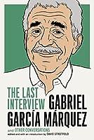 Gabriel García Márquez: The Last Interview