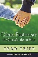 Cómo Pastorear el Corazón de tu Hijo
