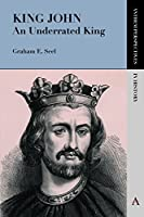 King John: An Underrated King (Anthem Perspectives in History)