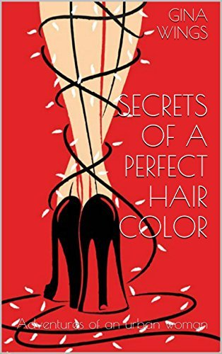 Secrets of a Perfect Hair Color: Adventures of an Urban Woman (On Hair and Humans Book 1)