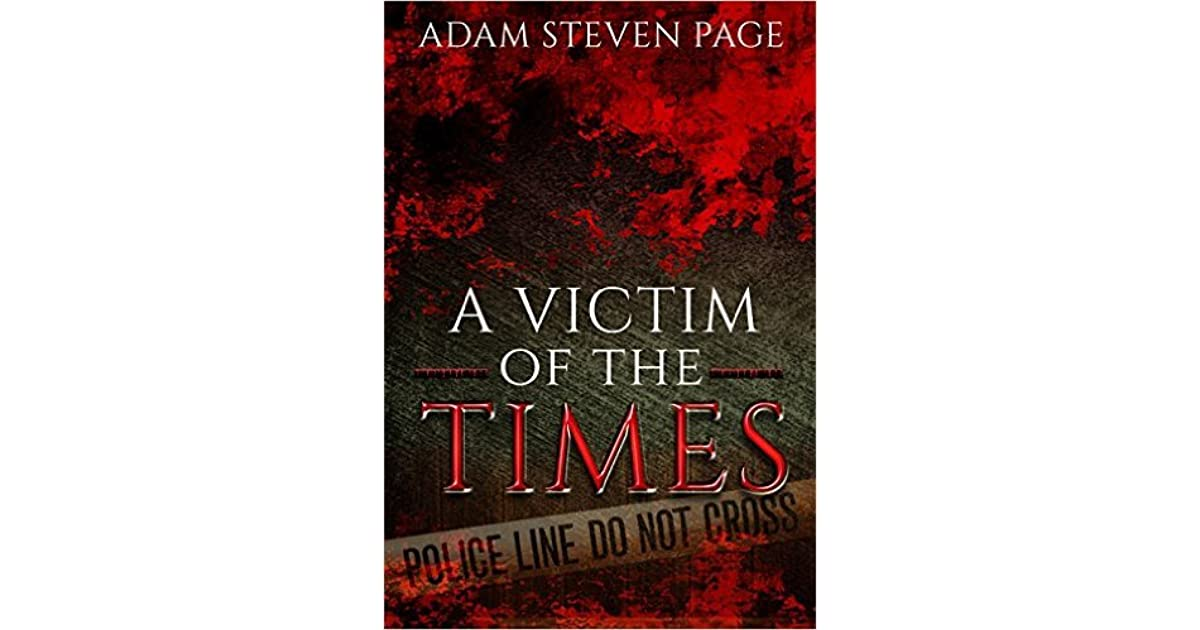 A Victim Of The Times By Adam Steven Page