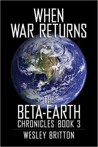 When War Returns (Beta-Earth Chronicles #3)
