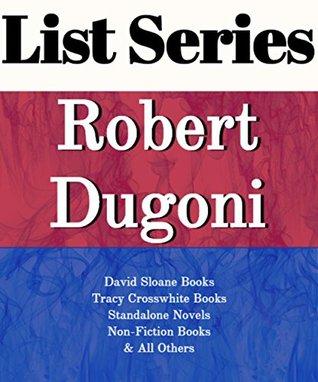 Robert Dugoni: Series Reading Order: David Sloane Books, Tracy Crosswhite Books, Standalone Novels, Non-fiction Books & all Others by Robert Dugoni