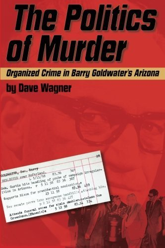 The Politics of Murder: Organized Crime in Barry Goldwater's Arizona