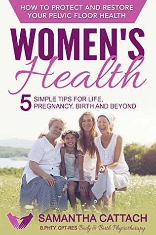 Women's Health: How to Protect And Restore Your Pelvic Floor: 5 Simple Tips for Life, Pregnancy, Birth, and Beyond (Women's Health & Pelvic Floor for Pregnancy, Birth, and Beyond Book 1)
