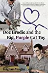 Doc Brodie and the Big, Purple Cat Toy by Brigham Vaughn