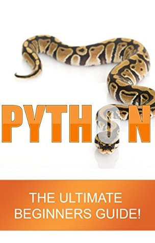 PYTHON: The Ultimate Beginners Guide! Learn python programming today with this informative eBook. Python programming made easy!