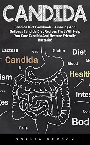 Candida: Candida Diet Cookbook - Amazing And Delicious Candida Diet