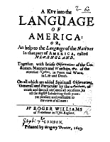 A Key Into the Language of America: or An help to the Language of the Natives in that part of America, called New-England