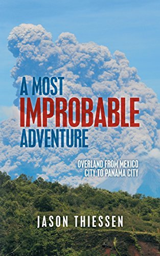A Most Improbable Adventure: Overland from Mexico City to Panama City  by  Jason Thiessen