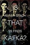 Is that Kafka? 99 Finds by Reiner Stach
