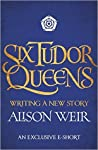 Six Tudor Queens: Writing a New Story (Six Tudor Queens #0.1)