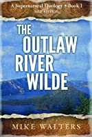 The Outlaw River Wilde (1): Book One in the Supernatural duology
