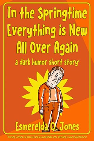 In the Springtime Everything is New All Over Again: A Dark Humor Short Story
