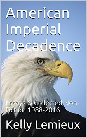 American Imperial Decadence: Essays & Collected Non-Fiction 1988-2016