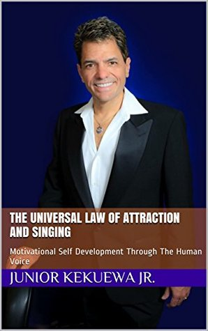 The Universal Law Of Attraction and Singing: Motivational Self Development Through The Human Voice