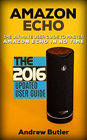 1f6d872bd6c8 Amazon Echo: The Ultimate User Guide to Master Amazon Echo In No ...
