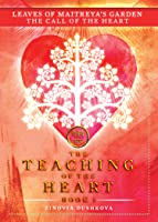 Leaves of Maitreya's Garden: The Call of the Heart (The Teaching of the Heart, Book 1)