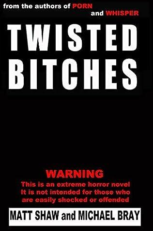 Twisted Bitches by Matt Shaw