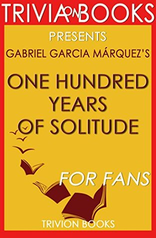 Gabriel Garcia Márquez's One Hundred Years of Solitude - For Fans (Trivia-On-Books)