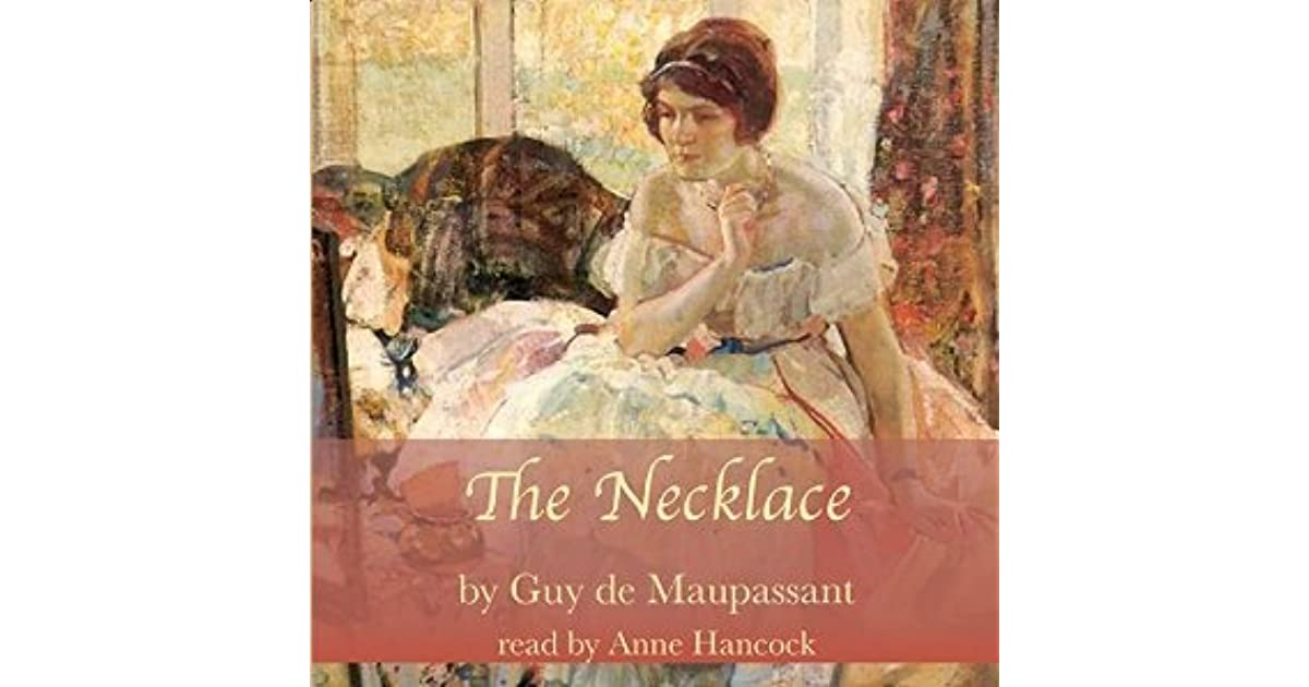 thesis for the necklace guy maupassant The necklace guy de maupassant discussion 1) in the beginning of the story, what is the difference between mathilde's outlook on her life and her husband's.