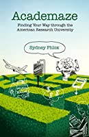 Academaze: Finding Your Way through the American Research University
