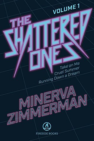 The Shattered Ones Vol. 1: Take on Me, Cruel Summer & Running Down a Dream (The Shattered Ones Omnibus)