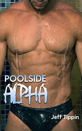 Poolside Alpha: A Gay Alpha Male Adventure  by  Jeff Tippin