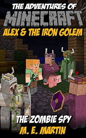 The Adventures of Minecraft Alex and the Iron Golem: The Zombie Spy (Viking Minecraft Adventures Funny Comic Book 2)