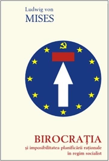 Birocraţia şi imposibilitatea planificării raţionale în regim socialist Ludwig von Mises