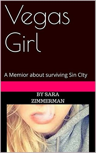 Vegas Girl: A Memior about surviving Sin CIty Sara Zimmerman