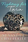 Fighting for Tara by Sunanda J. Chatterjee