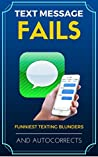 Text Message Fails: The Funniest Book of Texting Blunders and Autocorrect Fails