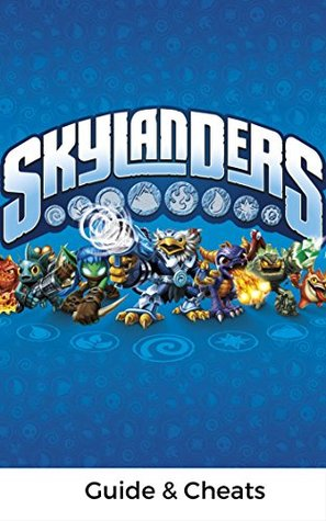 The NEW Complete Guide to: Skylanders Game Cheats AND Guide with Tips & Tricks, Strategy, Walkthrough, Secrets, Download the game, Codes, Gameplay and MORE!