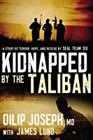 Kidnapped by the Taliban: A Story of Terror, Hope, and Rescue by SEAL Team Six