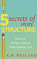 5 Secrets of Story Structure: How to Write a Novel That Stands Out