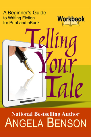 Telling Your Tale: A Beginner's Guide to Writing Fiction for Print and eBook - Integrated Book and Workbook Edition