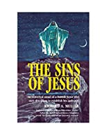 The Sins of Jesus: A Historical Account of a Human Jesus