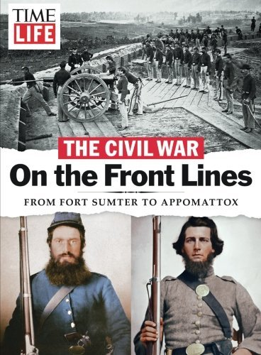 TIME-LIFE Civil War On the Front Lines From Fort Sumter to Appomattox