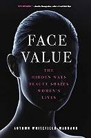 Face Value: The Hidden Ways Beauty Shapes Women's Lives