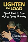 Lighten the Load: Tips & Tools to Ease Aging, Dying, Grieving