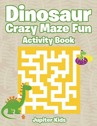 Dinosaur Crazy Maze Fun Activity Book (Dinosaur Activity Book Series)