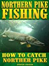 NORTHERN PIKE FISHING: How to catch More Northern Pike
