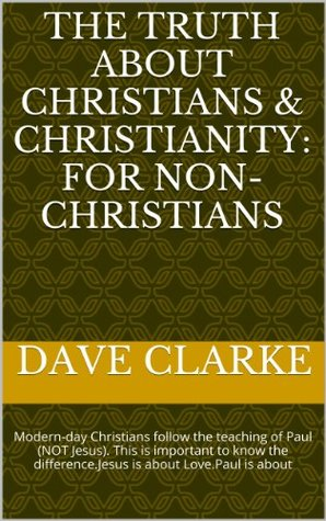 The Truth about Christians & Christianity: For Non-Christians: Modern-day Christians follow the teaching of Paul (NOT Jesus). This is important to know the difference.Jesus is about Love. Paul?