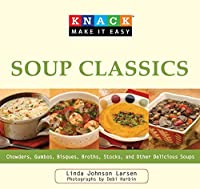Knack Soup Classics: Chowders, Gumbos, Bisques, Broths, Stocks, and Other Delicous Soups (Knack: Make It Easy)