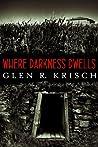 Where Darkness Dwells by Glen R. Krisch