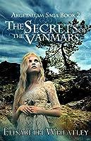 The Secrets of the Vanmars (Argetallam Saga #2)