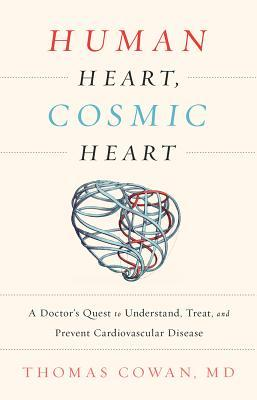 Human Heart, Cosmic Heart: A Doctor's Quest to Understand, Treat, and Prevent Cardiovascular Disease