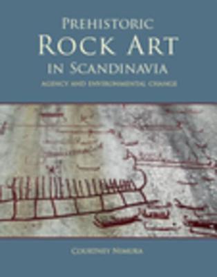 Prehistoric rock art in Scandinavia Agency and Environmental Change